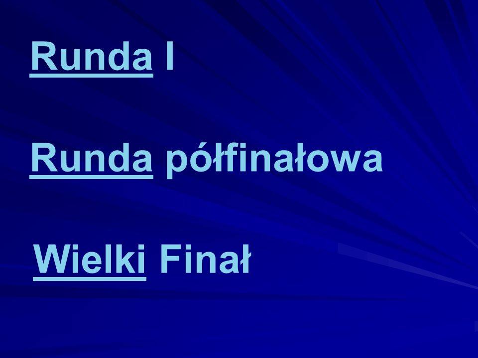 RundaRunda I RundaRunda półfinałowa WielkiWielki Finał