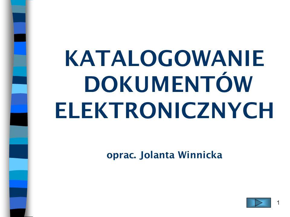 1 KATALOGOWANIE DOKUMENTÓW ELEKTRONICZNYCH oprac. Jolanta Winnicka
