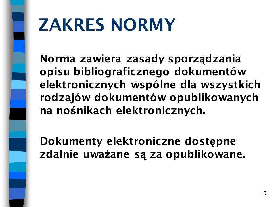 10 ZAKRES NORMY Norma zawiera zasady sporz ą dzania opisu bibliograficznego dokumentów elektronicznych wspólne dla wszystkich rodzajów dokumentów opub