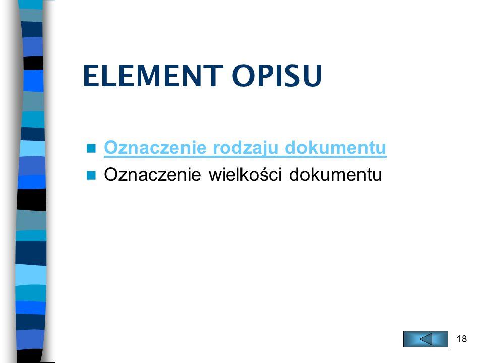 18 ELEMENT OPISU Oznaczenie rodzaju dokumentu Oznaczenie wielkości dokumentu