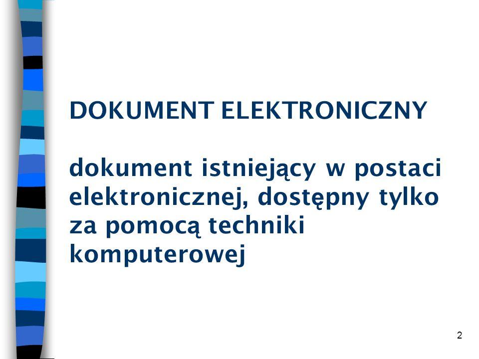 2 DOKUMENT ELEKTRONICZNY dokument istniej ą cy w postaci elektronicznej, dost ę pny tylko za pomoc ą techniki komputerowej