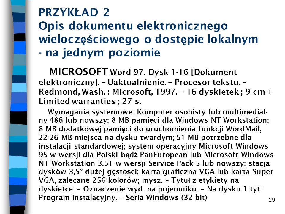29 PRZYK Ł AD 2 Opis dokumentu elektronicznego wielocz ęś ciowego o dost ę pie lokalnym - na jednym poziomie MICROSOFT Word 97. Dysk 1-16 [Dokument el