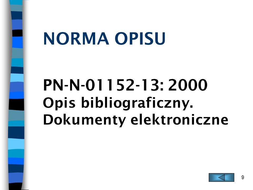9 NORMA OPISU PN-N-01152-13: 2000 Opis bibliograficzny. Dokumenty elektroniczne