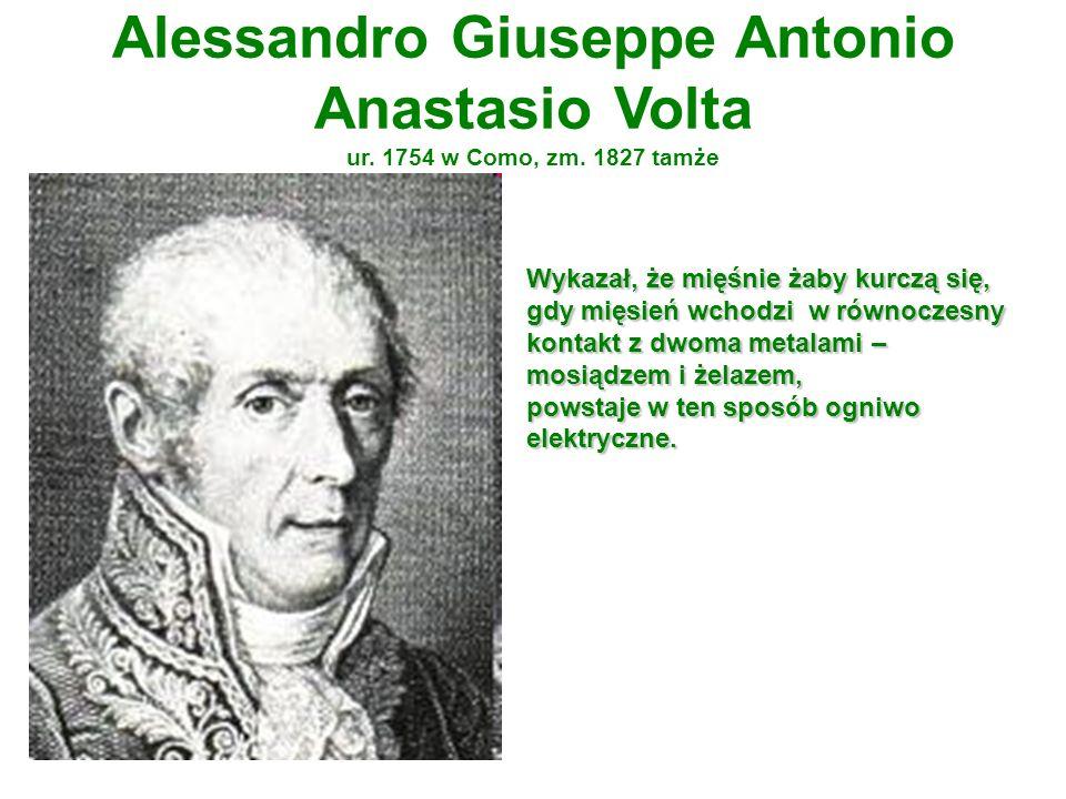 Alessandro Giuseppe Antonio Anastasio Volta ur. 1754 w Como, zm. 1827 tamże Wykazał, że mięśnie żaby kurczą się, gdy mięsień wchodzi w równoczesny kon