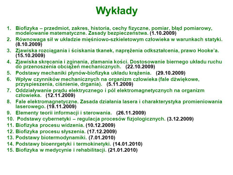 Wykłady 1.10.2009 1.Biofizyka – przedmiot, zakres, historia, cechy fizyczne, pomiar, błąd pomiarowy, modelowanie matematyczne. Zasady bezpieczeństwa.