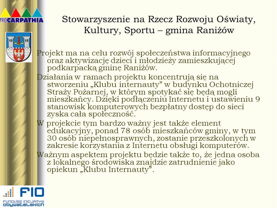 Stowarzyszenie na Rzecz Rozwoju Oświaty, Kultury, Sportu – gmina Raniżów Projekt ma na celu rozwój społeczeństwa informacyjnego oraz aktywizację dziec