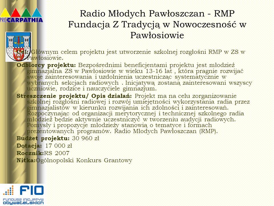 Radio Młodych Pawłoszczan - RMP Fundacja Z Tradycją w Nowoczesność w Pawłosiowie Cel: Głównym celem projektu jest utworzenie szkolnej rozgłośni RMP w