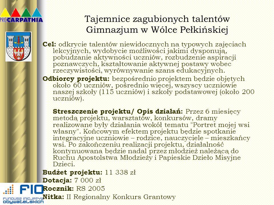 Tajemnice zagubionych talentów Gimnazjum w Wólce Pełkińskiej Cel: odkrycie talentów niewidocznych na typowych zajęciach lekcyjnych, wydobycie możliwoś