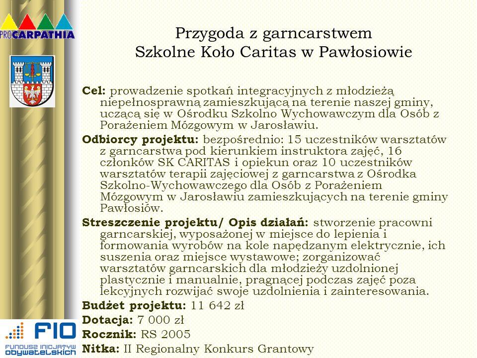 Przygoda z garncarstwem Szkolne Koło Caritas w Pawłosiowie Cel: prowadzenie spotkań integracyjnych z młodzieżą niepełnosprawną zamieszkującą na tereni