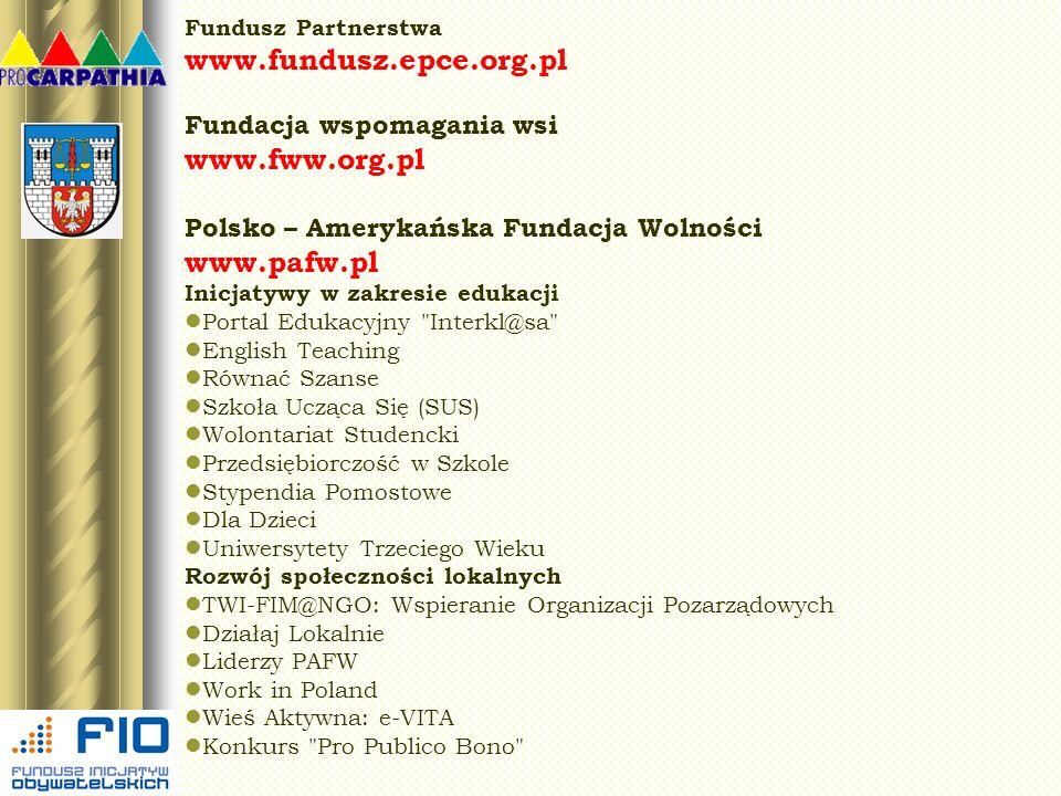 Fundusz Partnerstwa www.fundusz.epce.org.pl Fundacja wspomagania wsi www.fww.org.pl Polsko – Amerykańska Fundacja Wolności www.pafw.pl Inicjatywy w za
