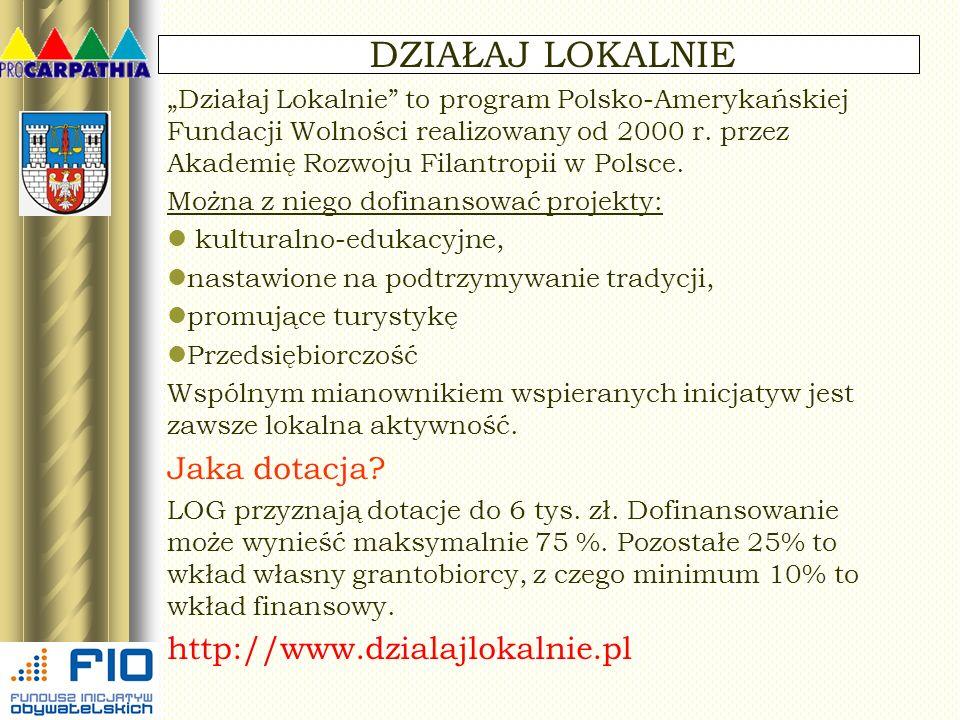 DZIAŁAJ LOKALNIE Działaj Lokalnie to program Polsko-Amerykańskiej Fundacji Wolności realizowany od 2000 r. przez Akademię Rozwoju Filantropii w Polsce