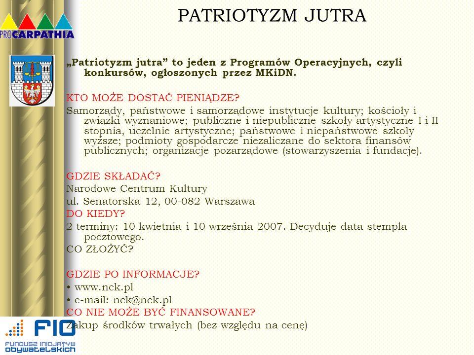 PATRIOTYZM JUTRA Patriotyzm jutra to jeden z Programów Operacyjnych, czyli konkursów, ogłoszonych przez MKiDN. KTO MOŻE DOSTAĆ PIENIĄDZE? Samorządy, p