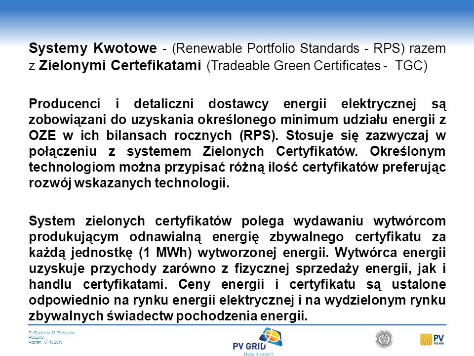 Dr Stanislaw M. Pietruszko POLEKO Poznań, 07.10.2013 Taryfa stała FiT to cena za jednostkę energii ze źródeł odnawialnych (kWh), którą zakład energety