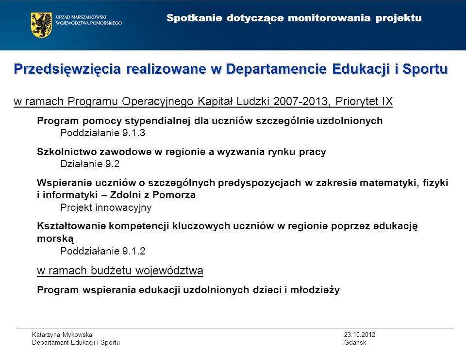 BUDOWANIE REGIONALNEJ POLITYKI EDUKACYJNEJ Gdańsk, 23.10.2012 Spotkanie dotyczące monitorowania projektu EDUKACJA MORSKA ZDOLNI Z POMORZA SZKOLNICTWO ZAWODOWE STYPENDIA Teresa Szakiel Departament Edukacji i Sportu