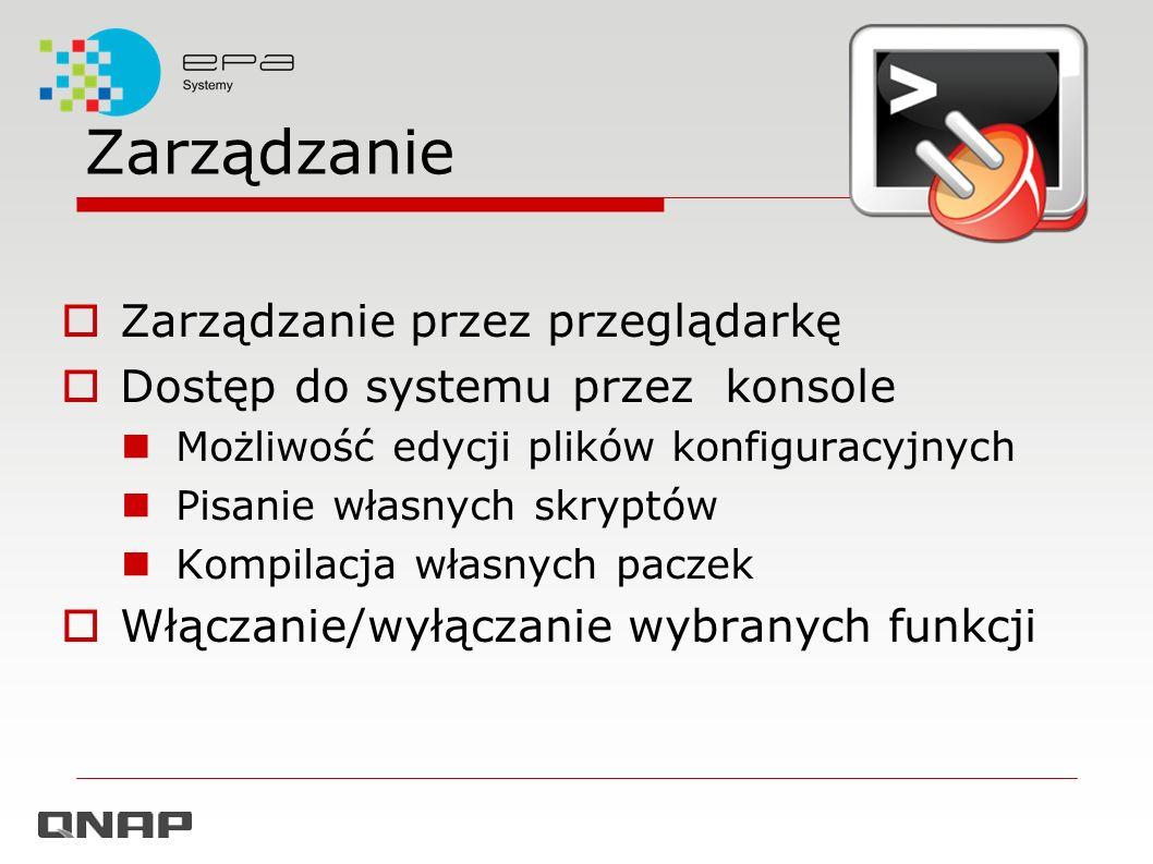 Zarządzanie Zarządzanie przez przeglądarkę Dostęp do systemu przez konsole Możliwość edycji plików konfiguracyjnych Pisanie własnych skryptów Kompilac