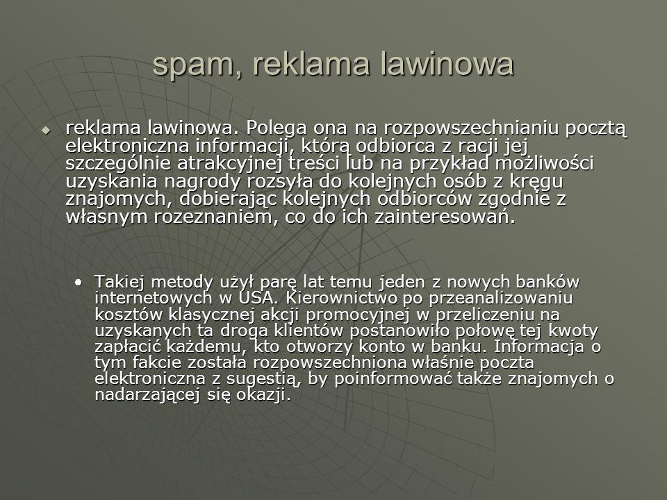 spam, reklama lawinowa reklama lawinowa. Polega ona na rozpowszechnianiu pocztą elektroniczna informacji, którą odbiorca z racji jej szczególnie atrak