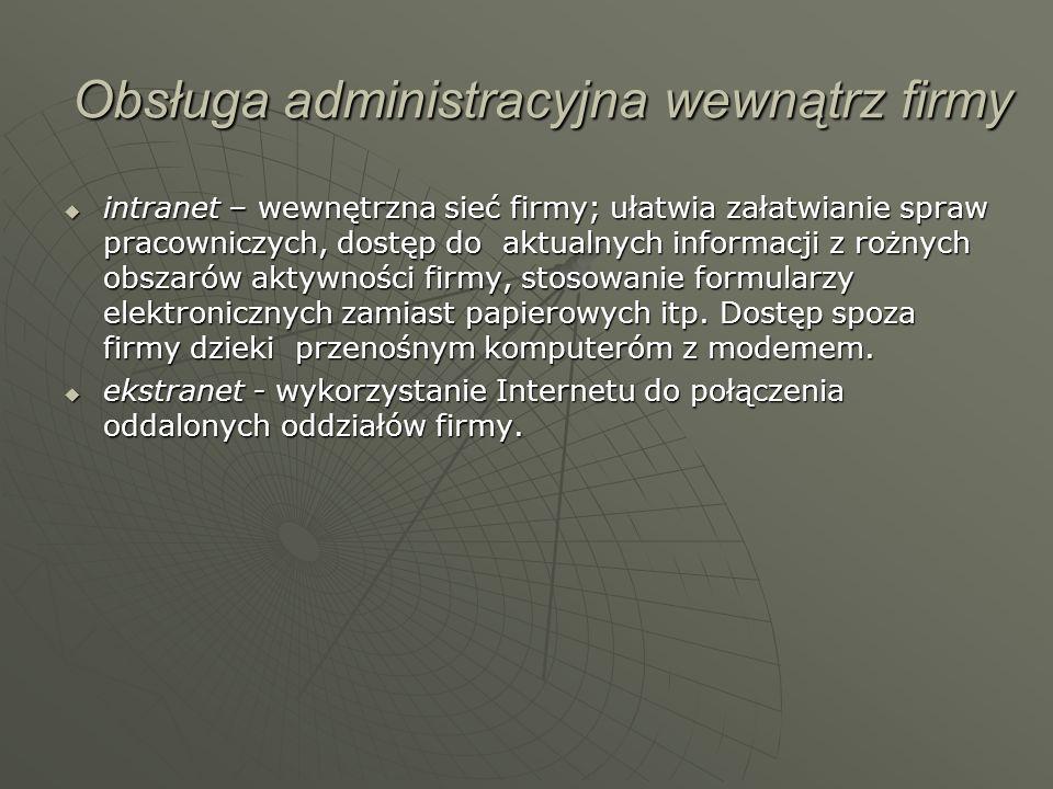 Obsługa administracyjna wewnątrz firmy intranet – wewnętrzna sieć firmy; ułatwia załatwianie spraw pracowniczych, dostęp do aktualnych informacji z ro