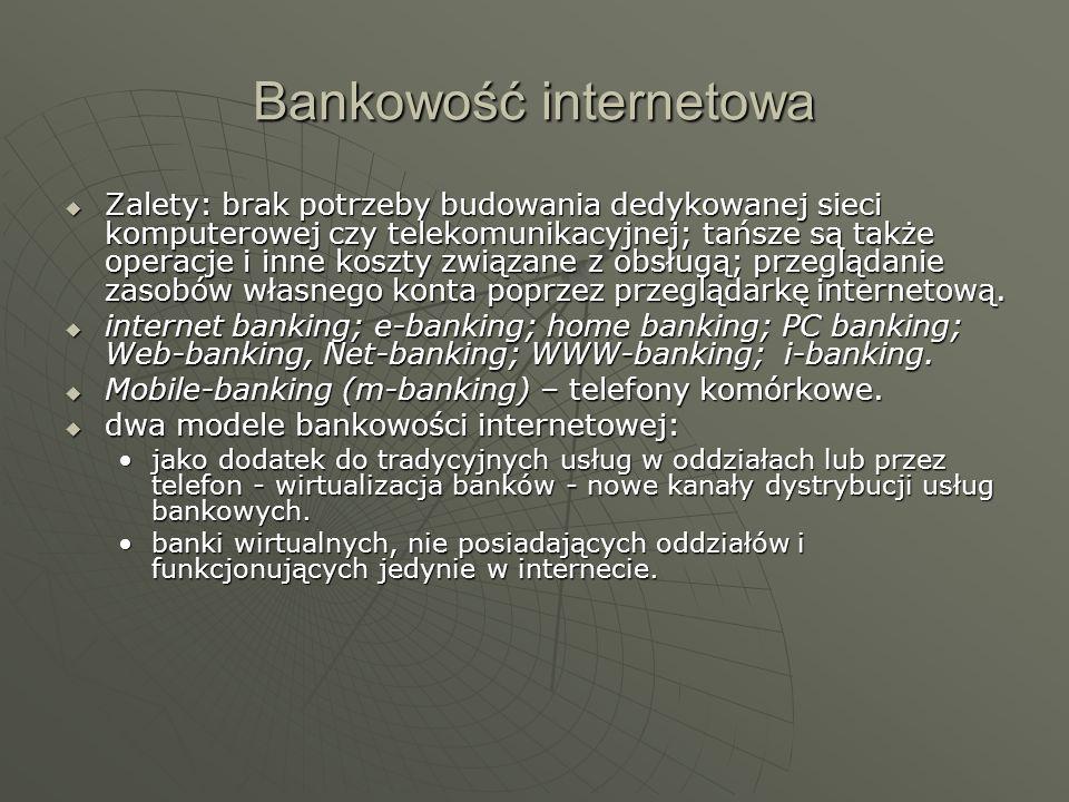 Bankowość internetowa Zalety: brak potrzeby budowania dedykowanej sieci komputerowej czy telekomunikacyjnej; tańsze są także operacje i inne koszty zw