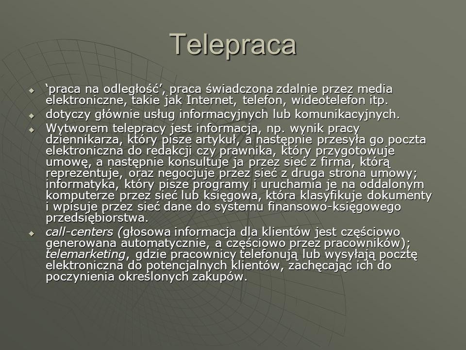 Telepraca praca na odległość, praca świadczona zdalnie przez media elektroniczne, takie jak Internet, telefon, wideotelefon itp. praca na odległość, p