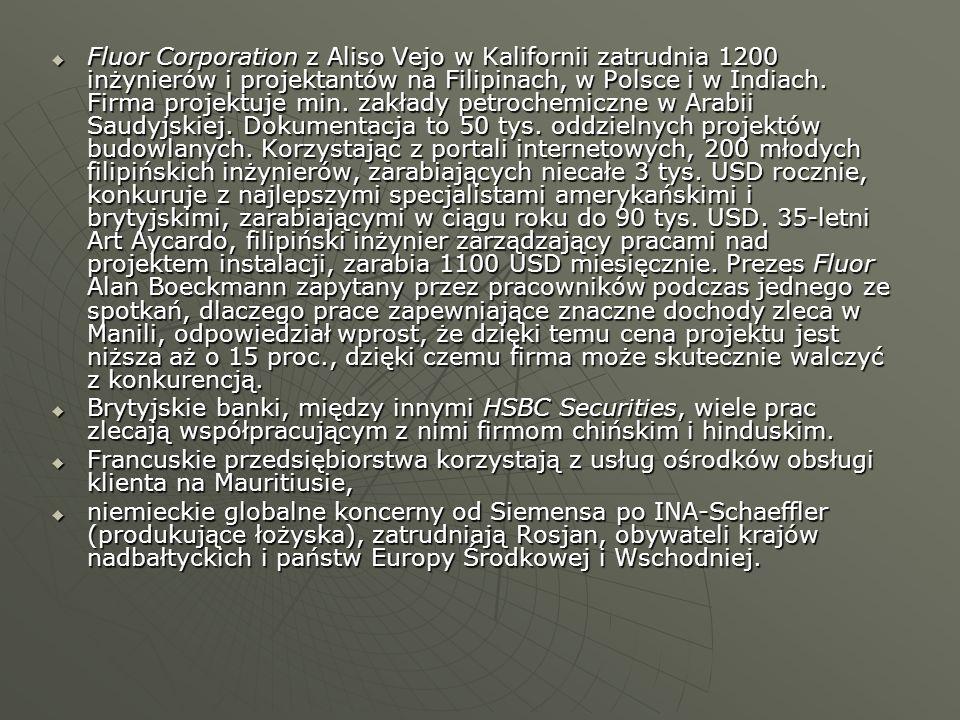 Fluor Corporation z Aliso Vejo w Kalifornii zatrudnia 1200 inżynierów i projektantów na Filipinach, w Polsce i w Indiach. Firma projektuje min. zakład