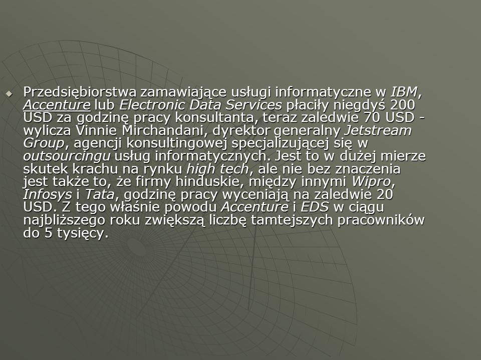 Przedsiębiorstwa zamawiające usługi informatyczne w IBM, Accenture lub Electronic Data Services płaciły niegdyś 200 USD za godzinę pracy konsultanta,