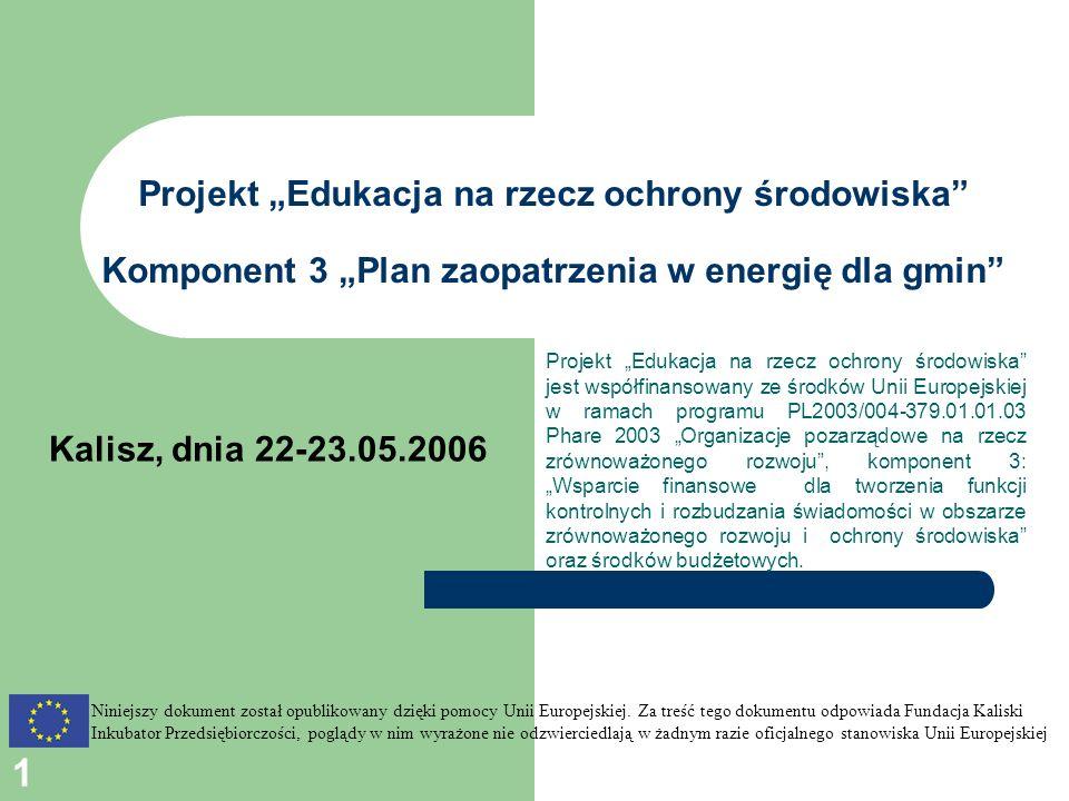 1 Projekt Edukacja na rzecz ochrony środowiska Komponent 3 Plan zaopatrzenia w energię dla gmin Projekt Edukacja na rzecz ochrony środowiska jest wspó
