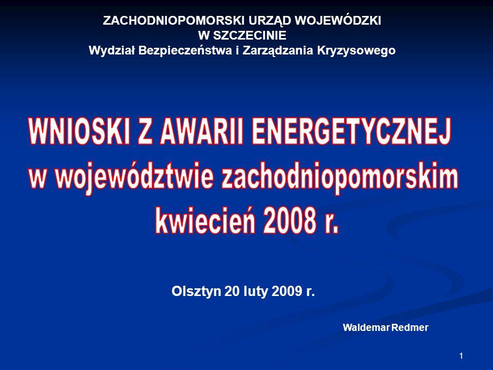 1 ZACHODNIOPOMORSKI URZĄD WOJEWÓDZKI W SZCZECINIE Wydział Bezpieczeństwa i Zarządzania Kryzysowego Olsztyn 20 luty 2009 r. Waldemar Redmer
