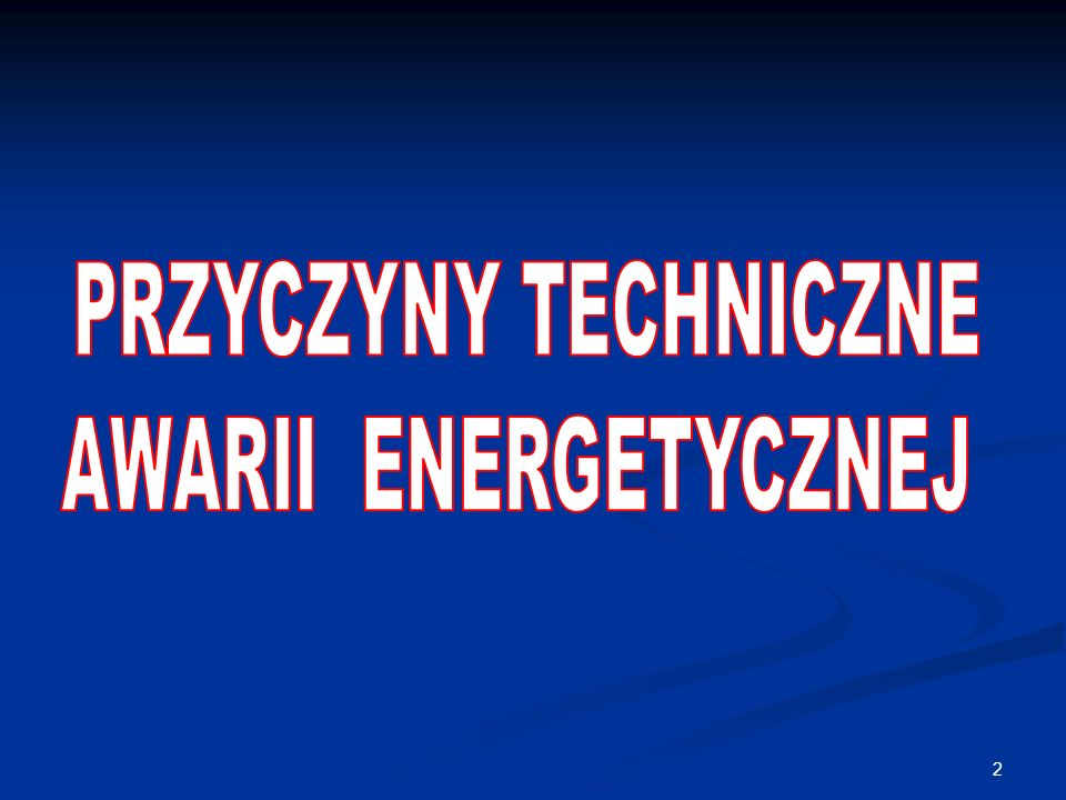 3 Bezpośrednią przyczyną awarii systemu elektroenergetycznego w nocy 7-8 kwietnia 2008 r.