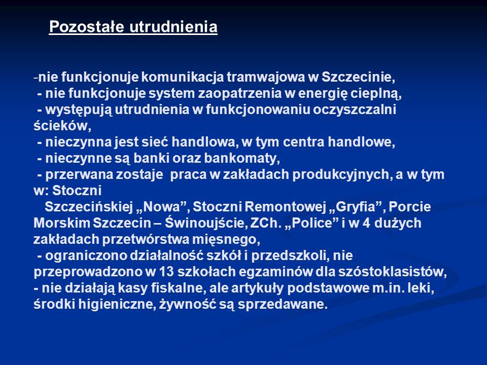 - -nie funkcjonuje komunikacja tramwajowa w Szczecinie, - nie funkcjonuje system zaopatrzenia w energię cieplną, - występują utrudnienia w funkcjonowa