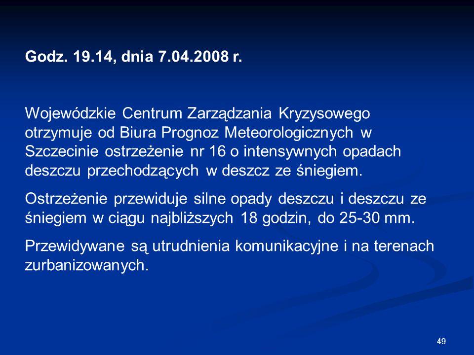 49 Godz. 19.14, dnia 7.04.2008 r. Wojewódzkie Centrum Zarządzania Kryzysowego otrzymuje od Biura Prognoz Meteorologicznych w Szczecinie ostrzeżenie nr