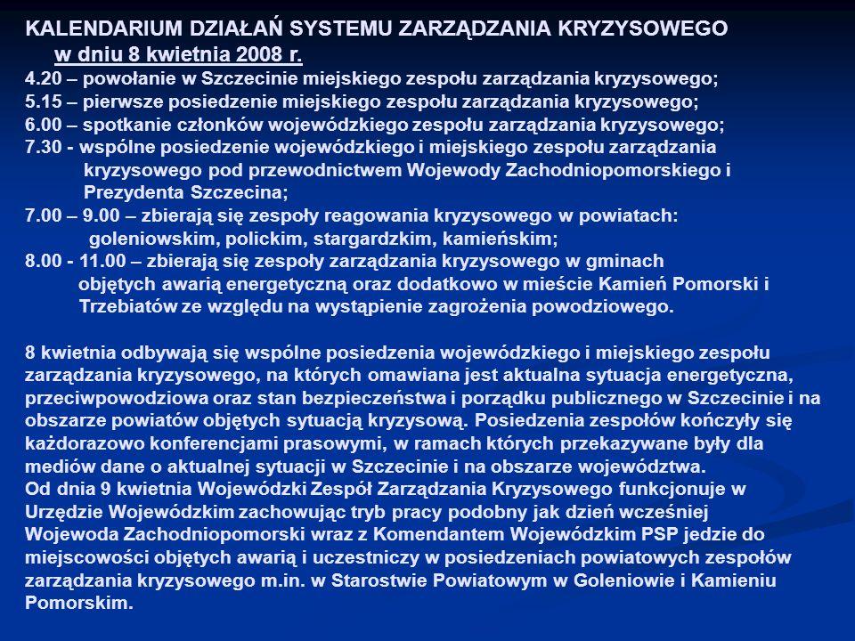 KALENDARIUM DZIAŁAŃ SYSTEMU ZARZĄDZANIA KRYZYSOWEGO w dniu 8 kwietnia 2008 r. 4.20 – powołanie w Szczecinie miejskiego zespołu zarządzania kryzysowego