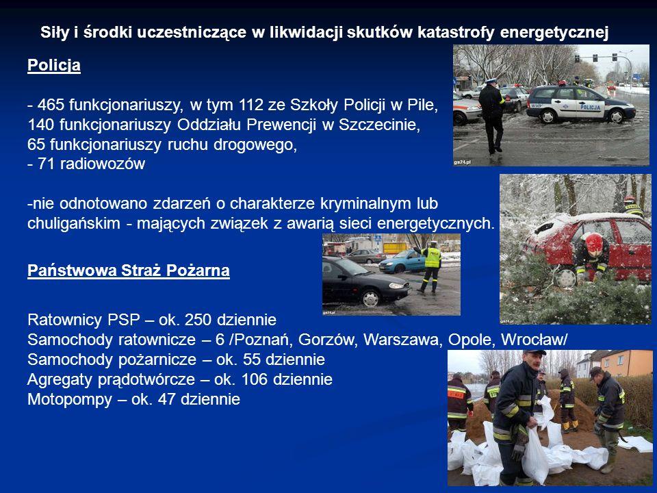 Siły i środki uczestniczące w likwidacji skutków katastrofy energetycznej Policja - 465 funkcjonariuszy, w tym 112 ze Szkoły Policji w Pile, 140 funkc