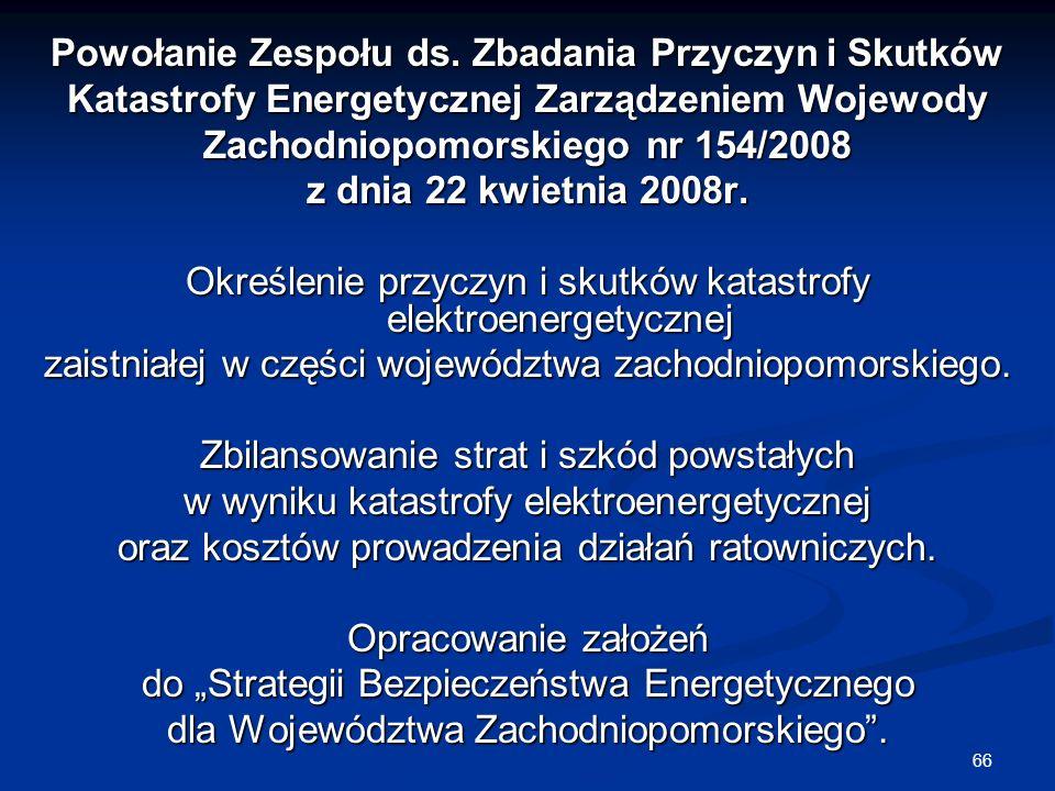 66 Powołanie Zespołu ds. Zbadania Przyczyn i Skutków Katastrofy Energetycznej Zarządzeniem Wojewody Zachodniopomorskiego nr 154/2008 z dnia 22 kwietni