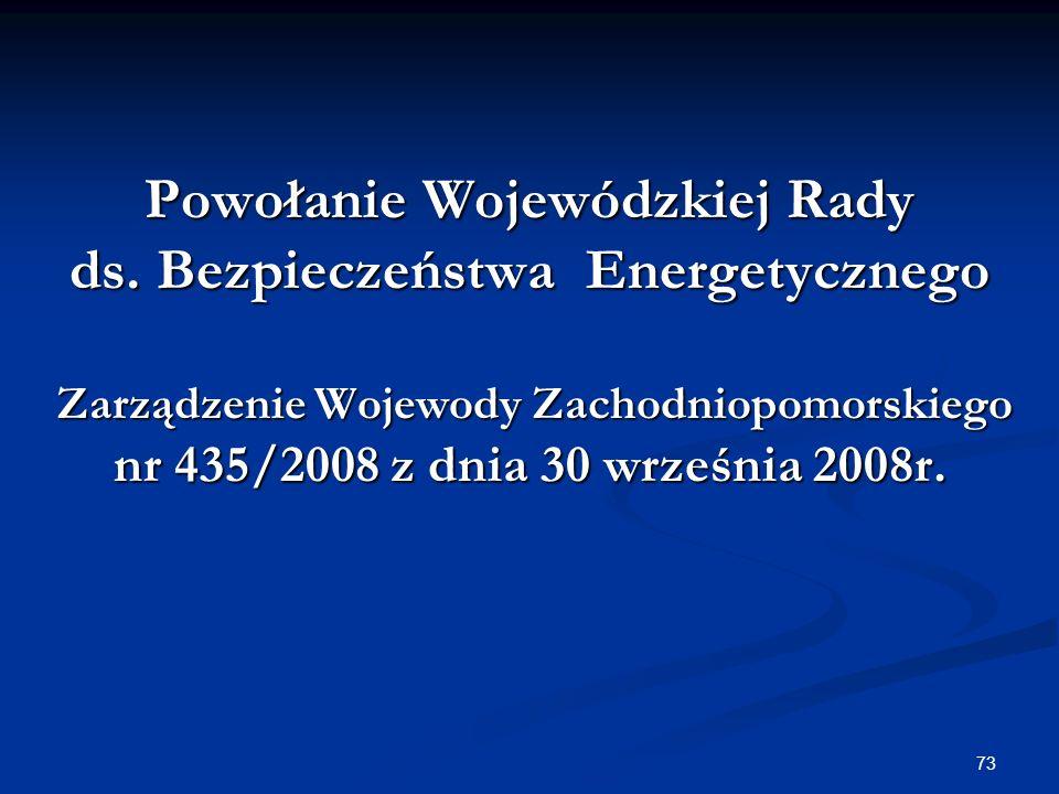 73 Powołanie Wojewódzkiej Rady ds. Bezpieczeństwa Energetycznego Zarządzenie Wojewody Zachodniopomorskiego Zarządzenie Wojewody Zachodniopomorskiego n