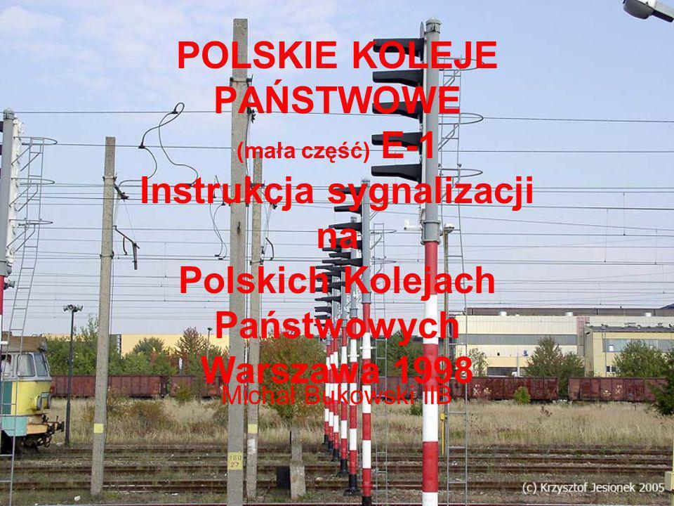 POLSKIE KOLEJE PAŃSTWOWE (mała część) E-1 Instrukcja sygnalizacji na Polskich Kolejach Państwowych Warszawa 1998 Michał Bukowski IIB