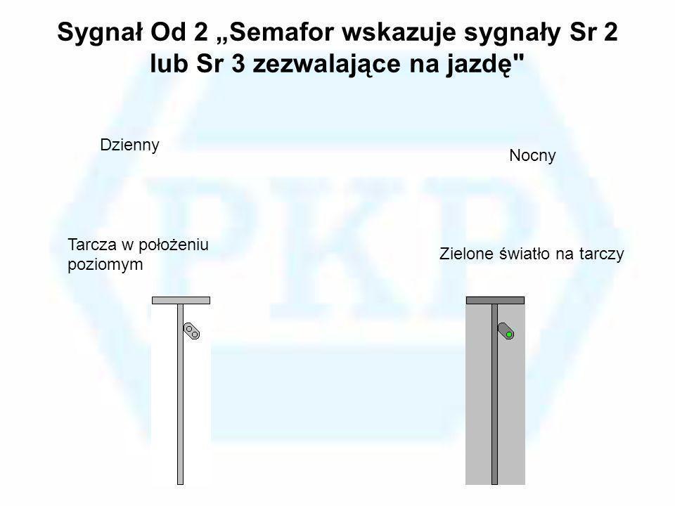 Sygnał Od 2 Semafor wskazuje sygnały Sr 2 lub Sr 3 zezwalające na jazdę