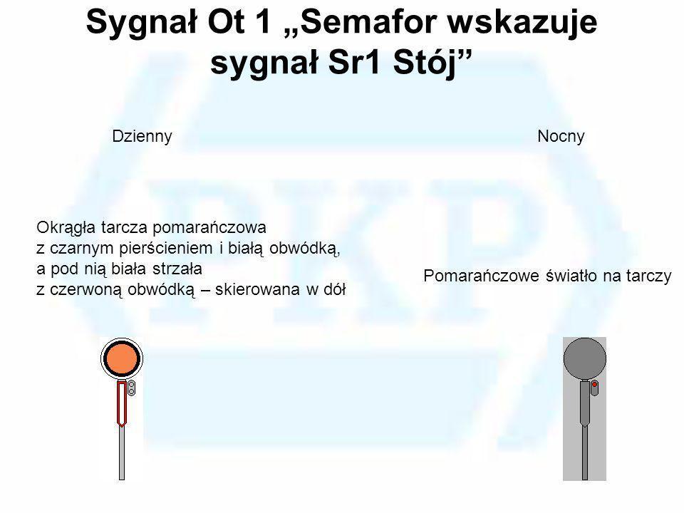 Sygnał Ot 1 Semafor wskazuje sygnał Sr1 Stój Okrągła tarcza pomarańczowa z czarnym pierścieniem i białą obwódką, a pod nią biała strzała z czerwoną ob