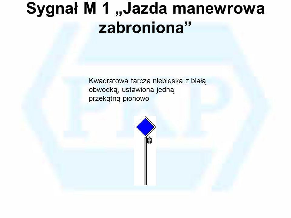 Sygnał M 1 Jazda manewrowa zabroniona Kwadratowa tarcza niebieska z białą obwódką, ustawiona jedną przekątną pionowo