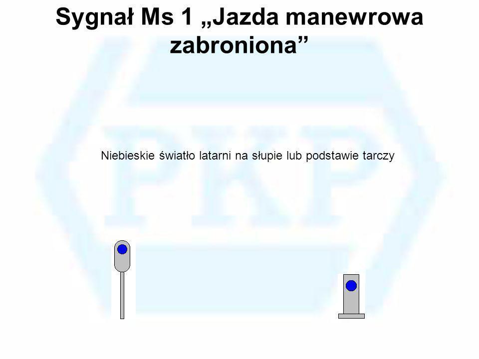 Sygnał Ms 1 Jazda manewrowa zabroniona Niebieskie światło latarni na słupie lub podstawie tarczy