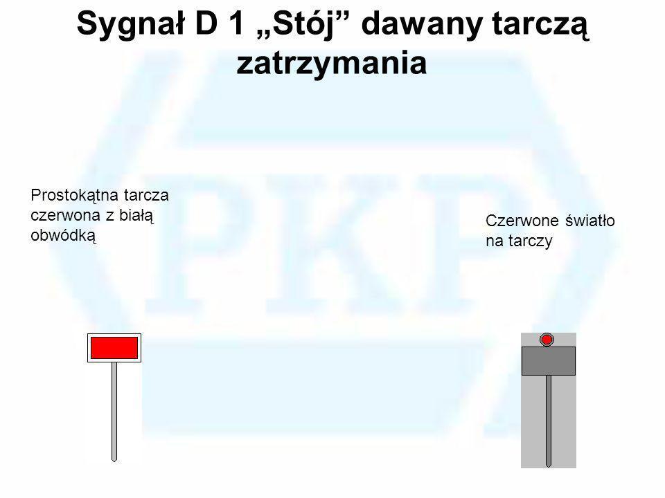 Sygnał D 1 Stój dawany tarczą zatrzymania Prostokątna tarcza czerwona z białą obwódką Czerwone światło na tarczy