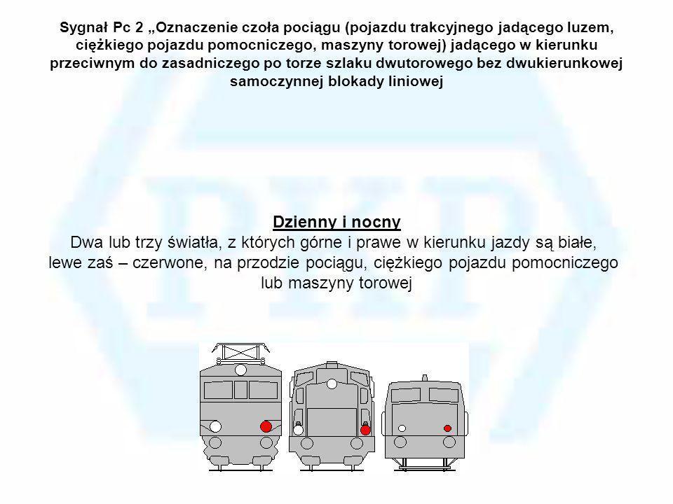 Sygnał Pc 2 Oznaczenie czoła pociągu (pojazdu trakcyjnego jadącego luzem, ciężkiego pojazdu pomocniczego, maszyny torowej) jadącego w kierunku przeciw