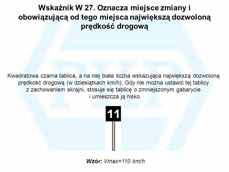 Wskaźnik W 27. Oznacza miejsce zmiany i obowiązującą od tego miejsca największą dozwoloną prędkość drogową Wzór: Vmax=110 km/h Kwadratowa czarna tabli
