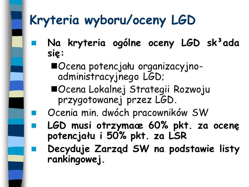Kryteria wyboru/oceny LGD Na kryteria ogólne oceny LGD sk³ada się: Ocena potencjału organizacyjno- administracyjnego LGD; Ocena Lokalnej Strategii Rozwoju przygotowanej przez LGD.