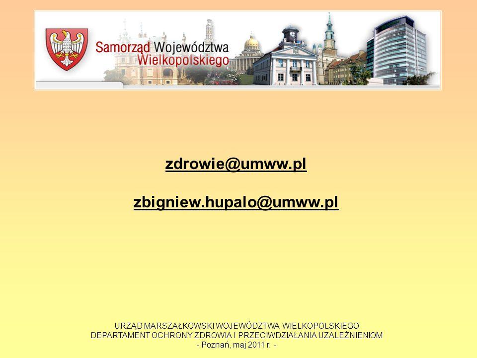 URZĄD MARSZAŁKOWSKI WOJEWÓDZTWA WIELKOPOLSKIEGO DEPARTAMENT OCHRONY ZDROWIA I PRZECIWDZIAŁANIA UZALEŻNIENIOM - Poznań, maj 2011 r. - zdrowie@umww.pl z
