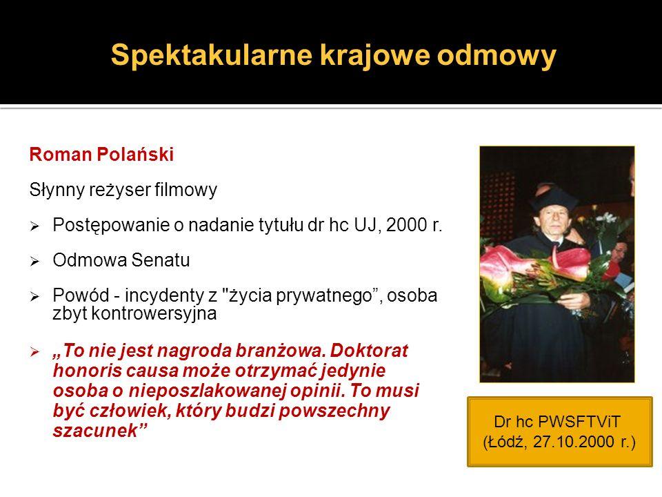 Roman Polański Słynny reżyser filmowy Postępowanie o nadanie tytułu dr hc UJ, 2000 r. Odmowa Senatu Powód - incydenty z