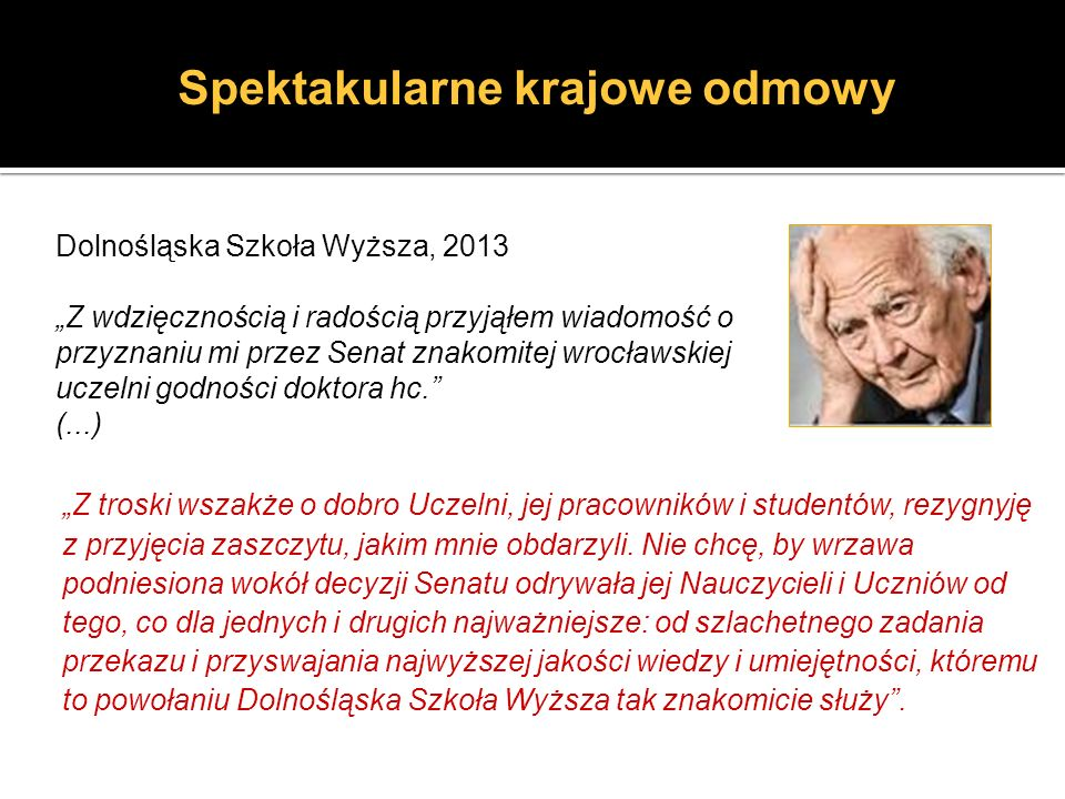 Dolnośląska Szkoła Wyższa, 2013 Z wdzięcznością i radością przyjąłem wiadomość o przyznaniu mi przez Senat znakomitej wrocławskiej uczelni godności do