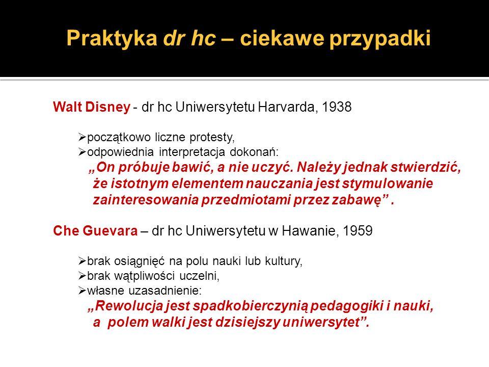 Praktyka dr hc – ciekawe przypadki Walt Disney - dr hc Uniwersytetu Harvarda, 1938 początkowo liczne protesty, odpowiednia interpretacja dokonań: On p