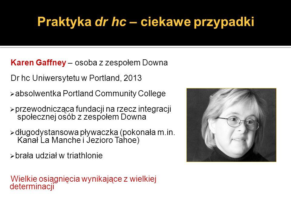 Karen Gaffney – osoba z zespołem Downa Dr hc Uniwersytetu w Portland, 2013 absolwentka Portland Community College przewodnicząca fundacji na rzecz int