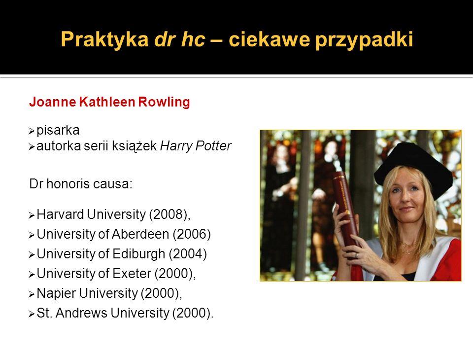 Joanne Kathleen Rowling pisarka autorka serii książek Harry Potter Dr honoris causa: Harvard University (2008), University of Aberdeen (2006) Universi