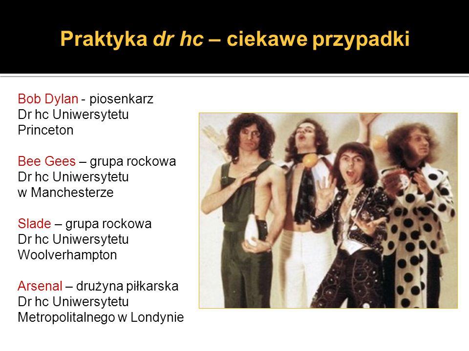 Bob Dylan - piosenkarz Dr hc Uniwersytetu Princeton Bee Gees – grupa rockowa Dr hc Uniwersytetu w Manchesterze Slade – grupa rockowa Dr hc Uniwersytet